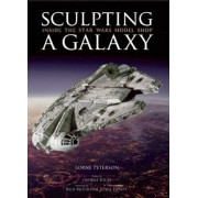 Sculpting a Galaxy: Inside the Star Wars Model Shop, Hardcover