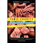 Toxic Charity: How Churches and Charities Hurt Those They Help (and How to Reverse It), Paperback