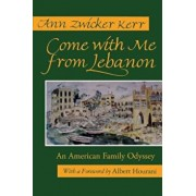 Come with Me from Lebanon: An American Family Odyssey (Revised), Paperback/Ann Zwicker Kerr