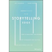 The Storytelling Edge: How to Transform Your Business, Stop Screaming Into the Void, and Make People Love You, Hardcover/Shane Snow