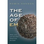 The Age of Em: Work, Love, and Life When Robots Rule the Earth, Paperback/Robin Hanson