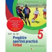 Pregatire sportiva practica: Fotbal. Manual pentru clasa a V-a(contine CD)