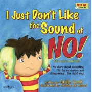 I Just Don't Like the Sound of No!: My Story about Accepting 'No' for an Answer and Disagreeing...the Right Way!, Paperback