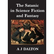 The Satanic in Science Fiction and Fantasy, Paperback/A. J. Dalton
