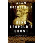 King Leopolds Ghost A Story of Greed Terror and Heroism in Colonial Africa