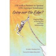 Life with a Partner or Spouse with Asperger Syndrome: Going Over the Edge?: Practical Steps to Saving You and Your Relationship, Paperback