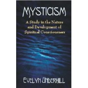 Mysticism: A Study in the Nature and Development of Spiritual Consciousness, Paperback