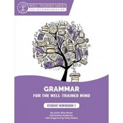 Grammar for the Well-Trained Mind: Student Workbook 1: A Complete Course for Young Writers, Aspiring Rhetoricians, and Anyone Else Who Needs to Unders, Paperback/Susan Wise Bauer