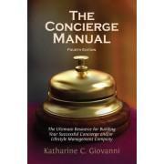 The Concierge Manual: The Ultimate Resource for Building Your Concierge And/Or Lifestyle Management Company