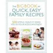The Big Book of Quick, Easy Family Recipes: 500 Simple, Healthy Ideas You and Your Kids Can Enjoy, Paperback/Kirsten Hartvig