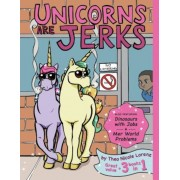 Unicorns Are Jerks (Also Featuring Dinosaurs with Jobs and Mer World Problems): A Coloring Book Exposing the Cold, Hard, Sparkly Truth, Paperback