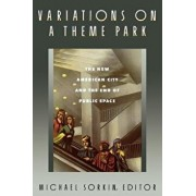 Variations on a Theme Park: The New American City and the End of Public Space, Paperback/Michael Sorkin