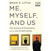 Me, Myself, and Us: The Science of Personality and the Art of Well-Being, Hardcover/Brian R. Little