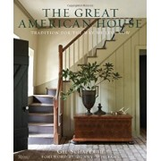 The Great American House: Tradition for the Way We Live Now, Hardcover/Gil Schafer III