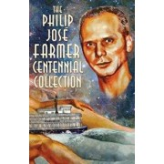The Philip José Farmer Centennial Collection, Paperback/Philip Jose Farmer