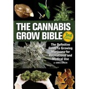The Cannabis Grow Bible: The Definitive Guide to Growing Marijuana for Recreational and Medicinal Use, Paperback
