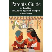 The Parents Guide to the Asarian Resurrection Myth: How to Teach Yourself and Your Child the Principles of Universal Mystical Religion, Paperback/Muata Ashby