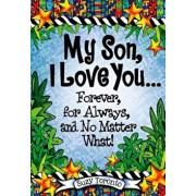 My Son, I Love You... Forever, for Always, and No Matter What!, Hardcover/Suzy Toronto
