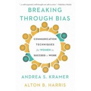 Breaking Through Bias: Communication Techniques for Women to Succeed at Work, Hardcover