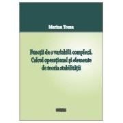 Functii de o variabila complexa. Calcul operational si elemente de teoria stabilitatii.
