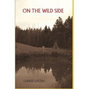 On the Wild Side: From the Anthropology of Hunter-Gatherers to Postmodern Foraging, Bushcraft and New-Age Nature Seekers, Paperback/Lukasz Luczaj