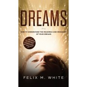 Dreams: How to Understand the Meanings and Messages of your Dreams. All about Lucid Dreaming, Recurring Dreams, Nightmares and, Hardcover/Felix M. White