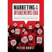 Marketing in the 'fakenews Era: New Rules for a New Reality of Tribalism, Activism, and Loss of Trust, Hardcover
