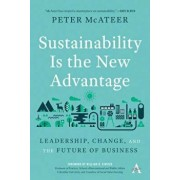 Sustainability Is the New Advantage: Leadership, Change, and the Future of Business, Hardcover/Peter McAteer