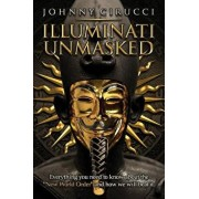 Illuminati Unmasked: Everything You Need to Know about the 'new World Order' and How We Will Beat It., Paperback/Johnny Cirucci