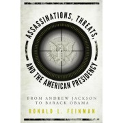 Assassinations, Threats, and the American Presidency: From Andrew Jackson to Barack Obama, Paperback