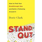 Stand Out. How to Find Your Breakthrough Idea and Build a Following Around It, Paperback/Dorie Clark