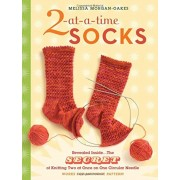 2-At-A-Time Socks: Revealed Inside. . . the Secret of Knitting Two at Once on One Circular Needle; Works for Any Sock Pattern!, Paperback