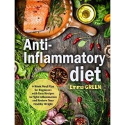 Anti-Inflammatory Diet: 4-Week Meal Plan for Beginners with Easy Recipes to Fight Inflammation and Restore Your Healthy Weight, Paperback/Emma Green