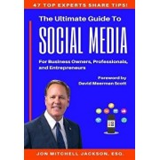 The Ultimate Guide to Social Media for Business Owners, Professionals and Entrepreneurs, Paperback/Jon Mitchell Jackson