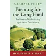 Farming for the Long Haul: Resilience and the Lost Art of Agricultural Inventiveness, Paperback/Michael Foley