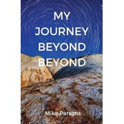 My Journey Beyond Beyond: An autobiographical record of deep calling to deep in pursuit of intimacy with God, Paperback/Mike Parsons