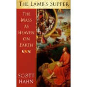 Lamb's Supper. The Mass as Heaven on Earth, Paperback/Scott W. Hahn