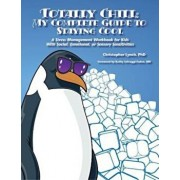 Totally Chill: My Complete Guide to Staying Cool: A Stress Management Workbook for Kids with Social, Emotional, or Sensory Sensitivities, Paperback/Phd Christopher Lynch