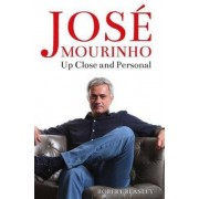 Jose Mourinho: Up Close and Personal by Robert Beasley