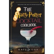 Harry Potter Cocktail Cookbook: Discover The Art Of Potion-Making: An Ultimate Harry Potter Cookbook With Butterbeer and 40 Other Great Cocktails (Uno, Paperback/Kate Riley