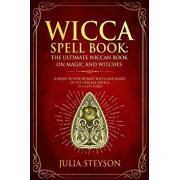 Wicca Spell Book: The Ultimate Wiccan Book on Magic and Witches: A Guide to Witchcraft, Wicca and Magic in the New Age with a Divinity C, Paperback/Julia Steyson