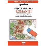 Descolarizarea Romaniei. Scopurile, cartitele si arhitectii reformei invatamantului romanesc/Mircea Platon