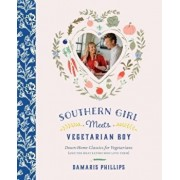 Southern Girl Meets Vegetarian Boy: Down Home Classics for Vegetarians (and the Meat Eaters Who Love Them), Hardcover/Damaris Phillips
