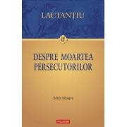 Despre moartea persecutorilor. Editie bilingva