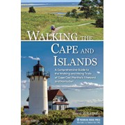 Walking the Cape and Islands: A Comprehensive Guide to the Walking and Hiking Trails of Cape Cod, Martha's Vineyard, and Nantucket, Paperback/David Weintraub