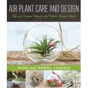 Air Plant Care and Design: Tips and Creative Ideas for the World's Easiest Plants, Paperback