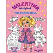 VALENTINA, the Paper Doll Activity Book for Girls ages 4-8: Paper Doll with the Dresses for Coloring and Cutting Out, Mazes, Color by Numbers, Find th, Paperback/Elena Yalcin