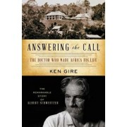 Answering the Call: The Doctor Who Made Africa His Life: The Remarkable Story of Albert Schweitzer, Paperback/Ken Gire