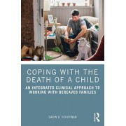 Coping with the Death of a Child. An Integrated Clinical Approach to Working with Bereaved Families, Paperback/Darin D. Schiffman