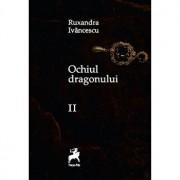 Ochiul dragonului Ed.II/Ruxandra Ivancescu